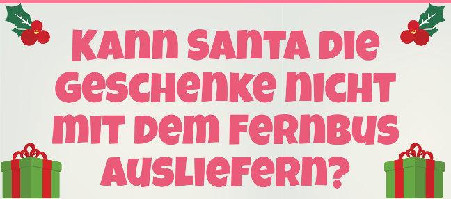 Kann der Weihnachtsmann die Geschenke nicht mit dem Fernbus ausliefern?